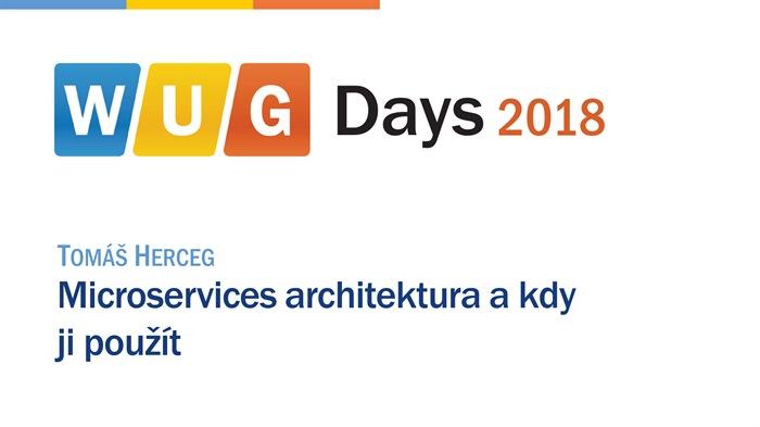 WUG Days 2018: Microservices architektura a kdy ji použít