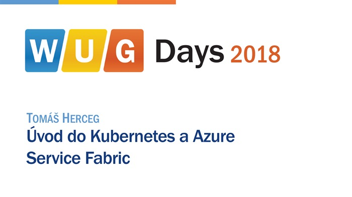 WUG Days 2018: Úvod do Kubernetes a Azure Service Fabric