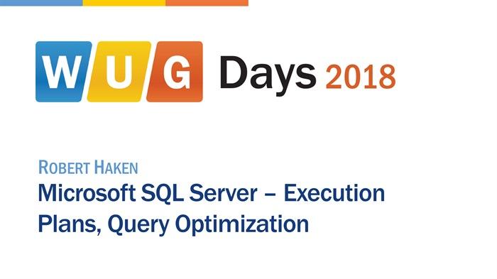 WUG Days 2018: Microsoft SQL Server – Execution Plans, Query Optimization