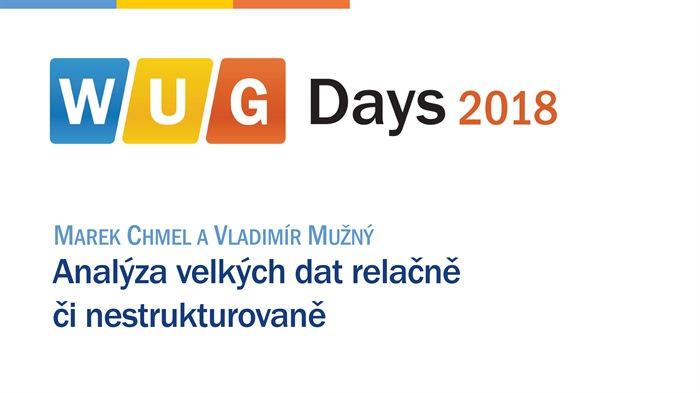 WUG Days 2018: Analýza velkých dat relačně či nestrukturovaně