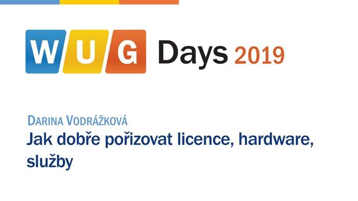 WUG Days 2019: Jak dobře pořizovat licence, hardware, služby