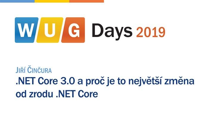WUG Days 2019: .NET Core 3.0 a proč je to největší změna od zrodu .NET Core