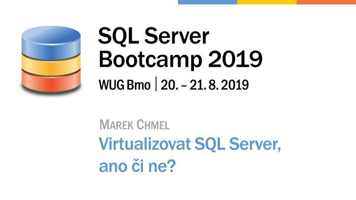 SQL Server Bootcamp 2019: Virtualizovat SQL Server, ano či ne?