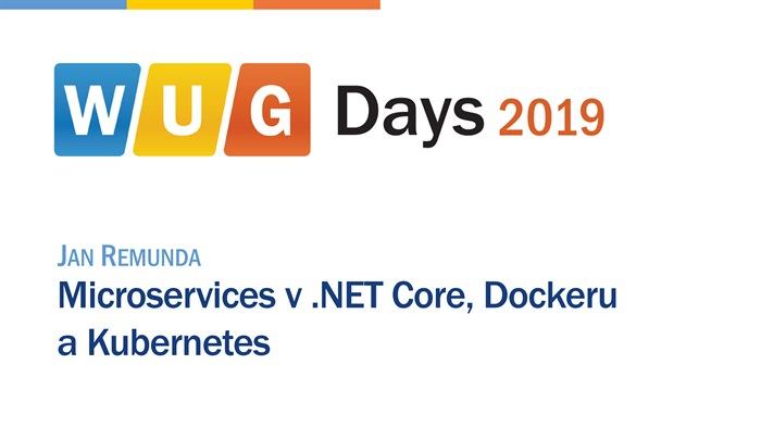 WUG Days 2019: Microservices v .NET Core, Dockeru a Kubernetes