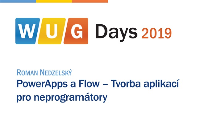 WUG Days 2019: PowerApps a Flow – Tvorba aplikací pro neprogramátory