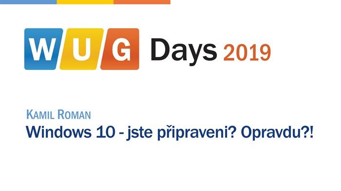 WUG Days 2019: Windows 10 - jste připraveni? Opravdu?!