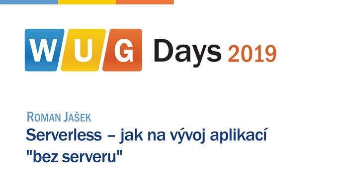 """WUG Days 2019: Serverless - jak na vývoj aplikací """"bez serveru"""""""