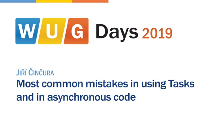 WUG Days 2019: Most common mistakes in using Tasks and in asynchronous code
