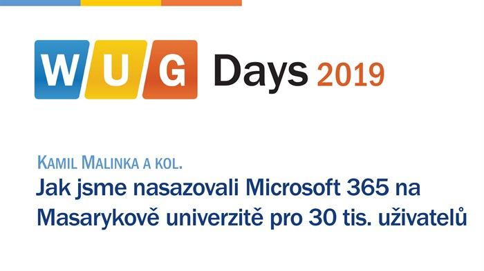 WUG Days 2019: Jak jsme nasazovali Microsoft 365 na Masarykově univerzitě pro 30 tis. uživatelů