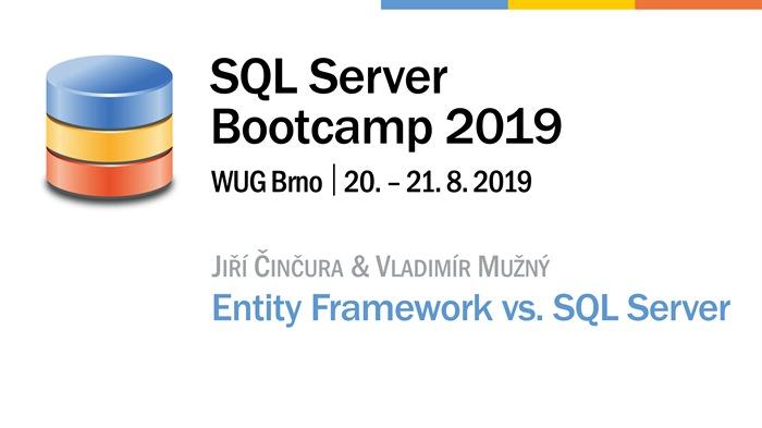 SQL Server Bootcamp 2019: Entity Framework vs. SQL Server - Co jste mohli udělat a neudělali; a co jste dělat neměli a přesto udělali